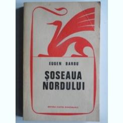 Soseaua Nordului - Eugen Barbu
