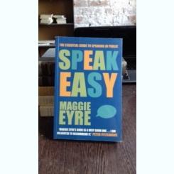 SPEAK EASY - MAGGIE EYRE (VORBESTE CU USURINTA)