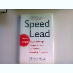 SPEED LEAD - KEVAN HALL   (CONDUCERE EFICIENTA, CUM SA MANAGERIEZI PERSONALUL, PROIECTELE SI TEMELE COMPLEXE IN COMPANIE)