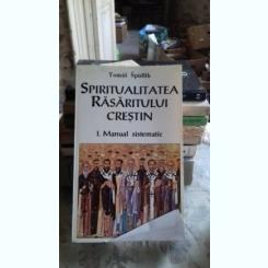 SPIRITUALITATEA RASARITULUI CRESTIN. MANUAL SISTEMATIC - TOMAS SPIDLIK   VOL.1