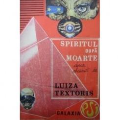 SPIRITUL DUPA MOARTE - LUIZA TEXTORIS