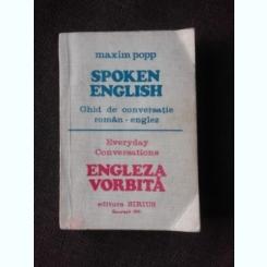 SPOKEN ENGLISH, ENGLEZA VORBITA, GHID DE CONVERSATIE ROMAN ENGLEZ - MAXIM POPP