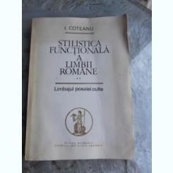 STILISTICA FUNCTIONALA A LIMBII ROMANE, LIMBAJUL POEZIEI CULTE - I. COTEANU  VOL.II