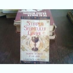 STIRPEA SFANTULUI GRAAL. FILIATIA SECRETA A LUI ISUS - LAURENCE GARDNER