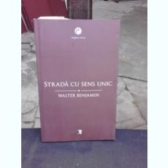 STRADA CU SENS UNIC - WALTER BENJAMIN