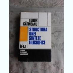 STRUCTURA UNEI SINTEZE FILOSOFICE - TUDOR CATINEANU  VOL.1