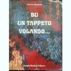 SU UN TAPPETO VOLANDO .... -ALBERTO BAGDALI,CARTE DESPRE COVOARE