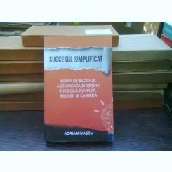Succesul simplificat - Adrian Ivascu
