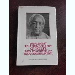 SUPPLEMENT TO A BIBLIOGRAPHY OF THE LIFE AND TEACHINGS OF JIDDU KRISHNAMURTI - SUSUNAGA WEERAPERUMA  (CARTE IN LIMBA ENGLEZA)