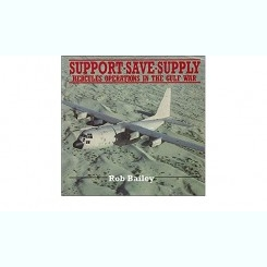 SUPPORT. SAVE. SUPPLY. HERCULES OPERATIONS IN THE GULF WAR - ROB BAILEY