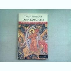 TAINA IERTARII. TAINA TAMADUIRII - MITROPOLIT ANTONIE DE SUROJ