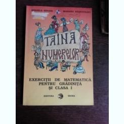 TAINA NUMERELOR, EXERCITII DE MATEMATICA PENTRU GRADINITA SI CLASA I - MIHAELA SINGER