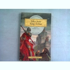 TALES FROM KING ARTHUR - ANDREW LANG  (CARTE IN LIMBA ENGLEZA)