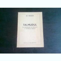 TALMUDUL CA PROFESIUNE DE CREDINTA A POPORULUI ISRAELIT - B.P. HASDEU