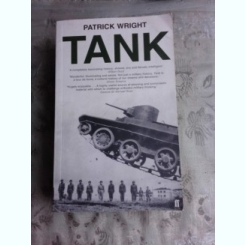 TANK, THE PROGRESS OF A MONSTROUS WAR MACHINE - PATRICE WRIGHT  (CARTE IN LIMBA ENGLEZA)