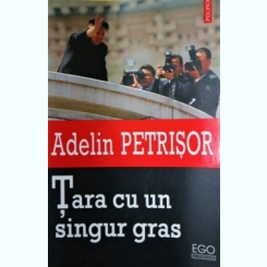 TARA CU UN SINGUR GRAS , ADELIN PETRISOR