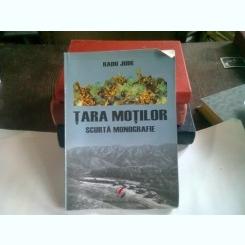 TARA MOTILOR. SCURTA MONOGRAFIE - RADU JUDE