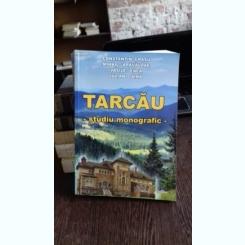 TARCAU. STUDIU MONOGRAFIC - CONSTANTIN GRASU