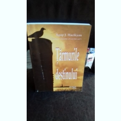 TARMURILE DESTINULUI - AGOP J. HACIKYAN