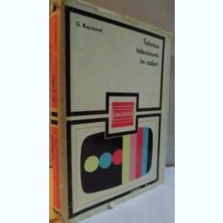 TEHNICA TELEVIZIUNII IN CULORI de G. RAYMOND , 1971