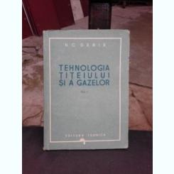 TEHNOLOGIA TITEIULUI SI A GAZELOR - N.C. DEBIE  VOL.I