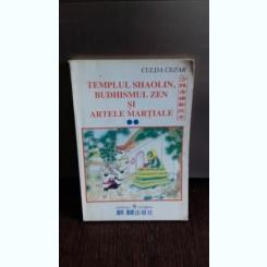 TEMPLUL SHAOLIN, BUDHISMUL ZEN SI ARTELE MARTIALE - CULDA CEZAR   VOL.2