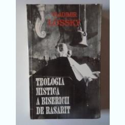 TEOLOGIA MISTICA A BISERICII DE RASARIT DE VLADIMIR LOSSKY .
