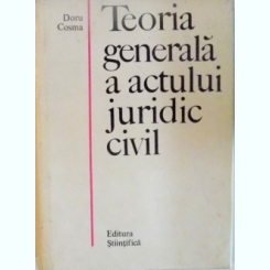 TEORIA GENERALA A ACTULUI JURIDIC CIVIL DE DORU COSMA, 1969