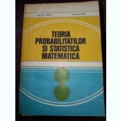 Teoria Probabilitatilor Si Statistica Matematica - Gh.Mihoc Micu