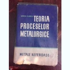 Teoria proceselor metalurgice, metale neferoase - Oprea Florea