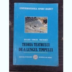 TEORIA TEATRULUI DE-A LUNGUL TIMPULUI - EUGEN VIRGIL NICOARA