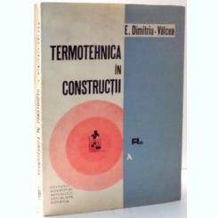TERMOTEHNICA IN CONSTRUCTII de E. DIMITRIU-VALCEA , 1970