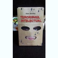 TERORISMUL INTELECTUAL-JEAN SEVILLIA