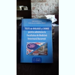 TESTE DE BIOLOGIE SI CHIMIE PENTRU ADMITEREA LA FACULTATEA DE MEDICINA VETERINARA BUCURESTI - GABRIEL PREDOI