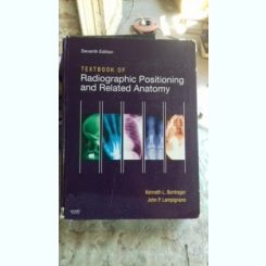 TEXTBOOK OF RADIOGRAPHIC POSITIONING AND RELATED ANATOMY - KENNETH L. BONTRAGER (MANUAL DE RADIOGRAFIE, CONEXIUNE INTRE POZITIONARE SI ANATOMIE)
