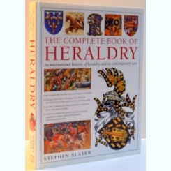THE COMPLETE BOOK OF HERALDRY AN INTERNATIONAL HISTORY OF HERALDRY AND ITS CONTEMPORARY USES BY STEPHEN SLATER