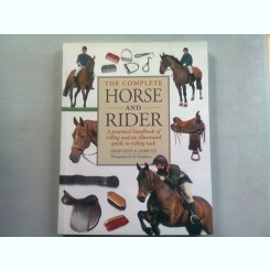 THE COMPLETE HORSE AND RIDER - SARAH MUIR  (MANUAL DE CALARIE SI GHID ILUSTRAT)