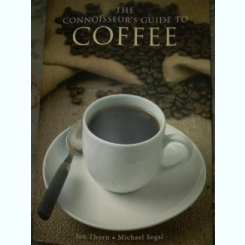The Connoisseur's Guide To Coffee: Discover The World's Most Exquisite Coffee Beans/Ghidul cunoscatorilor de cafea,carte in lb engleza