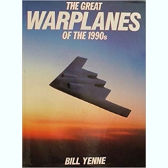 the Great Warplanes of the 1990s  by Bill Yenne