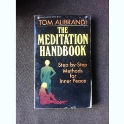 THE MEDITATION HANDBOOK - TOM ALIBRANDI  (CARTE IN LIMBA ENGLEZA)
