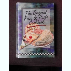 THE ORIGINAL PIZZA AND PASTA, COOKBOOK - RON KALENUIK  (RETETE DE PIZZA SI PASTE)