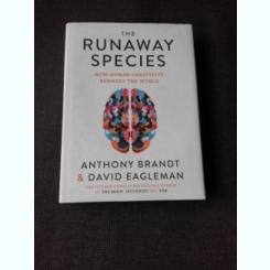 THE RUNAWAY SPECIES - ANTHONY BRANDT, DAVIS EAGLEMAN  (CARTE IN LIMBA ENGLEZA)