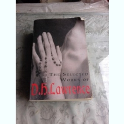 THE SELECTED  WORKS OF D.H. LAWRENCE  (CARTE IN LIMBA ENGLEZA)
