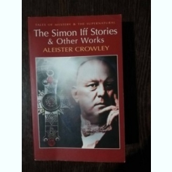 THE SIMON IFF STORIES & OTHER WORKS - ALEISTER CROWLEY