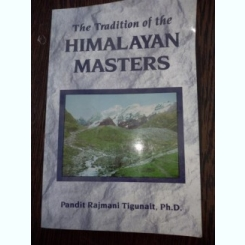 The Tradition of the Himalayan Masters by Pandit Rajmani Tigunait - Traditia maestrilor din Himalaya