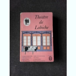 THEATRE DE LABICHE - EUGENE LABICHE  (CARTE IN LIMBA FRANCEZA)