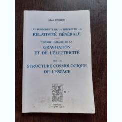 THEORIE UNITAIRE DE LA GRAVITATION ET DE L'ELECTRICITE SUR LA STRUCTURE COSMOLOGIQUE DE L'ESPACE - ALBERT EISTEIN  (CARTE IN LIMBA FRANCEZA)