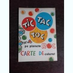 TIC TAC TOC PE PLANETA ROC, CARTE DE COLORAT - MUGUR PASCU