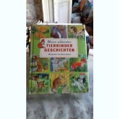 TIERKINDER GESCHICHTEN - MEINE SCHONSTEN (povestiri despre animale, pentru copii)