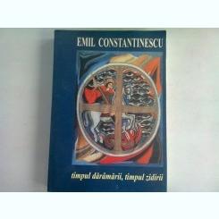 TIMPUL DARAMARII, TIMPUL ZIDIRII - EMIL CONSTANTINESCU